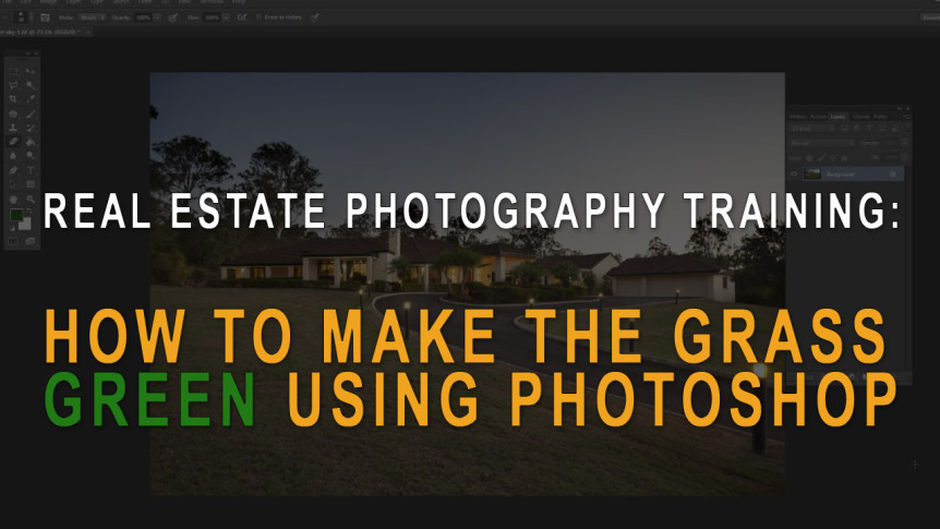 Real estate photography training: How to make grass green in Photoshop
