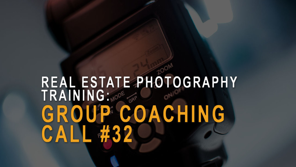 Real estate photography - group coaching call 32